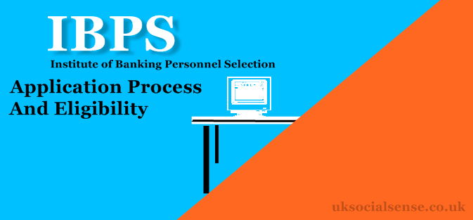 IBPS - Application Process, and Eligibility