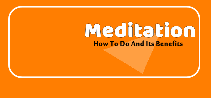 Meditation - How To Do And Its Benefits