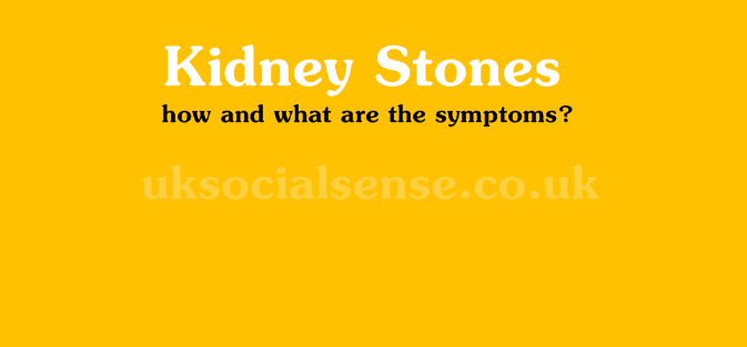 Kidney Stones - How and what are the symptoms?
