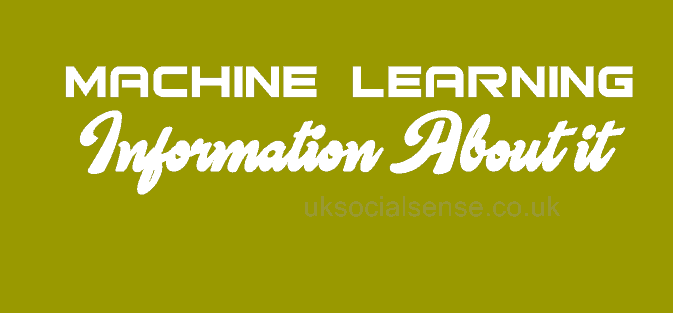 Machine Learning - Information About it